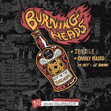 BURNING HEADS : 30 Ans + ZENZILE + CHARLY FIASCO
